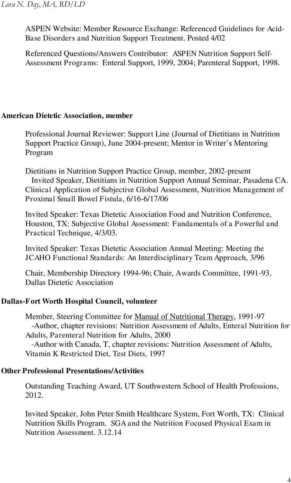 American Dietetic Association, member Professional Journal Reviewer: Support Line (Journal of Dietitians in Nutrition Support Practice Group), June 2004-present; Mentor in Writer s Mentoring Program