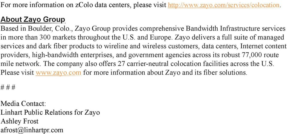 Zayo delivers a full suite of managed services and dark fiber products to wireline and wireless customers, data centers, Internet content providers, high-bandwidth enterprises, and