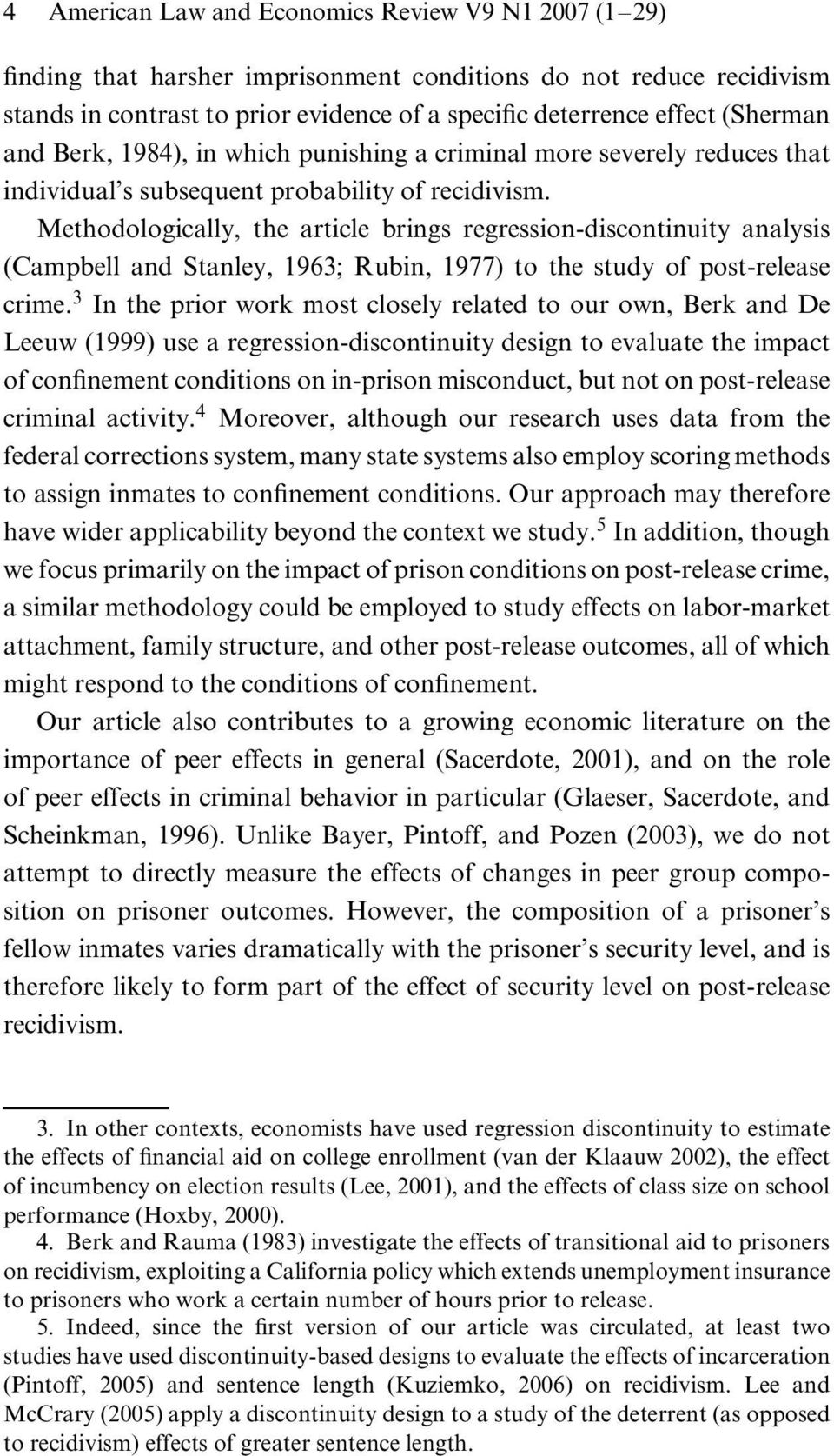 Methodologically, the article brings regression-discontinuity analysis (Campbell and Stanley, 1963; Rubin, 1977) to the study of post-release crime.