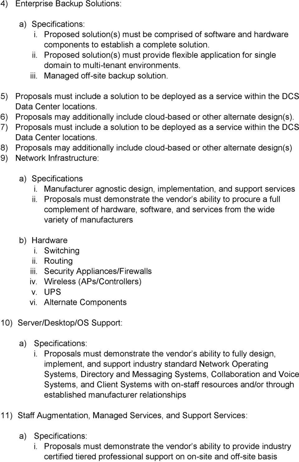 5) Proposals must include a solution to be deployed as a service within the DCS Data Center locations. 6) Proposals may additionally include cloud-based or other alternate design(s).