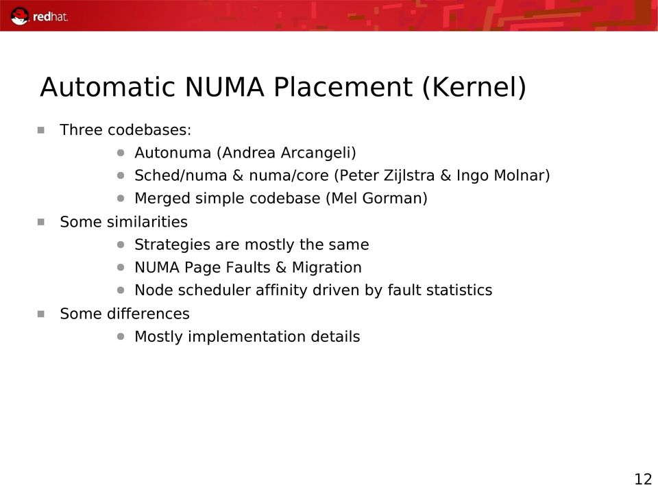 Merged simple codebase (Mel Gorman) Strategies are mostly the same NUMA Page Faults &