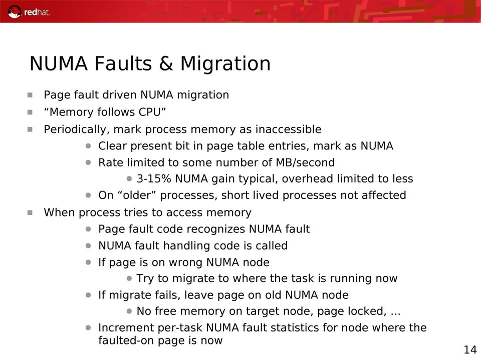 to access memory Page fault code recognizes NUMA fault NUMA fault handling code is called If page is on wrong NUMA node Try to migrate to where the task is running now If