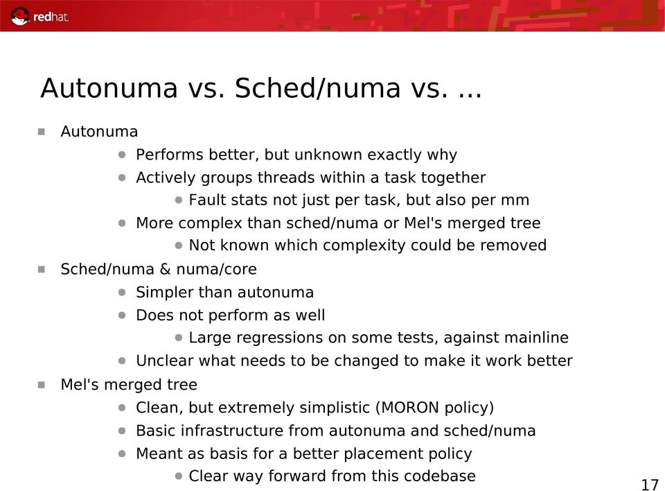 than sched/numa or Mel's merged tree Not known which complexity could be removed Sched/numa & numa/core Mel's merged tree Simpler than autonuma Does not perform