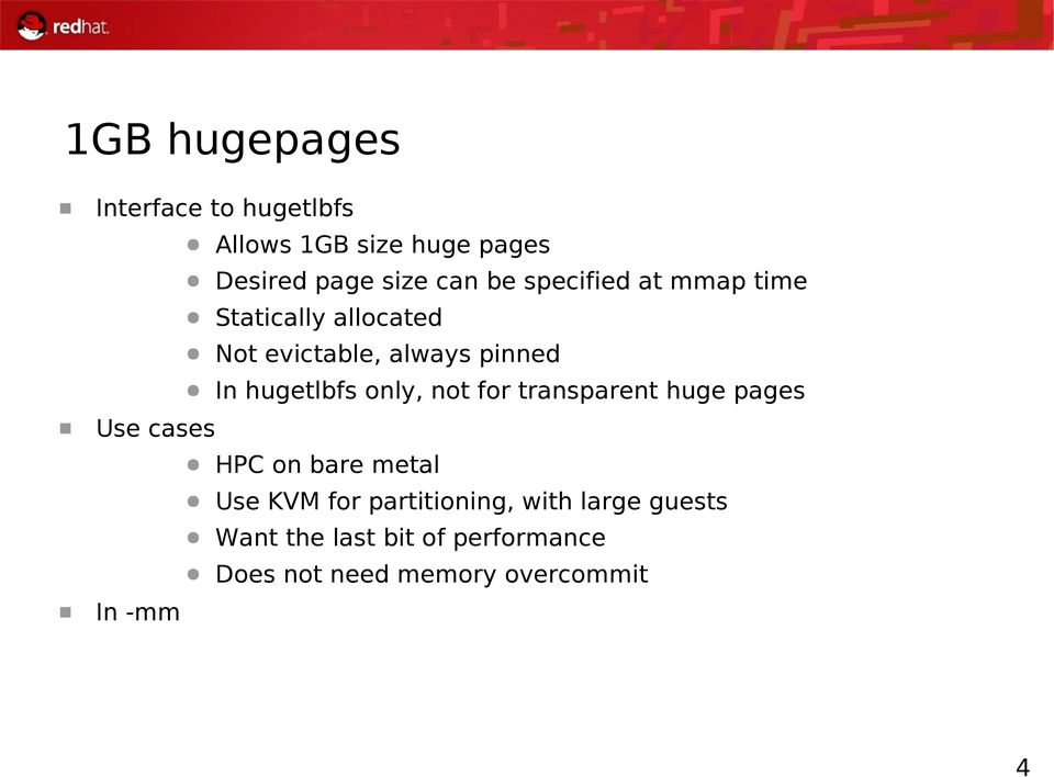 In hugetlbfs only, not for transparent huge pages HPC on bare metal Use KVM for