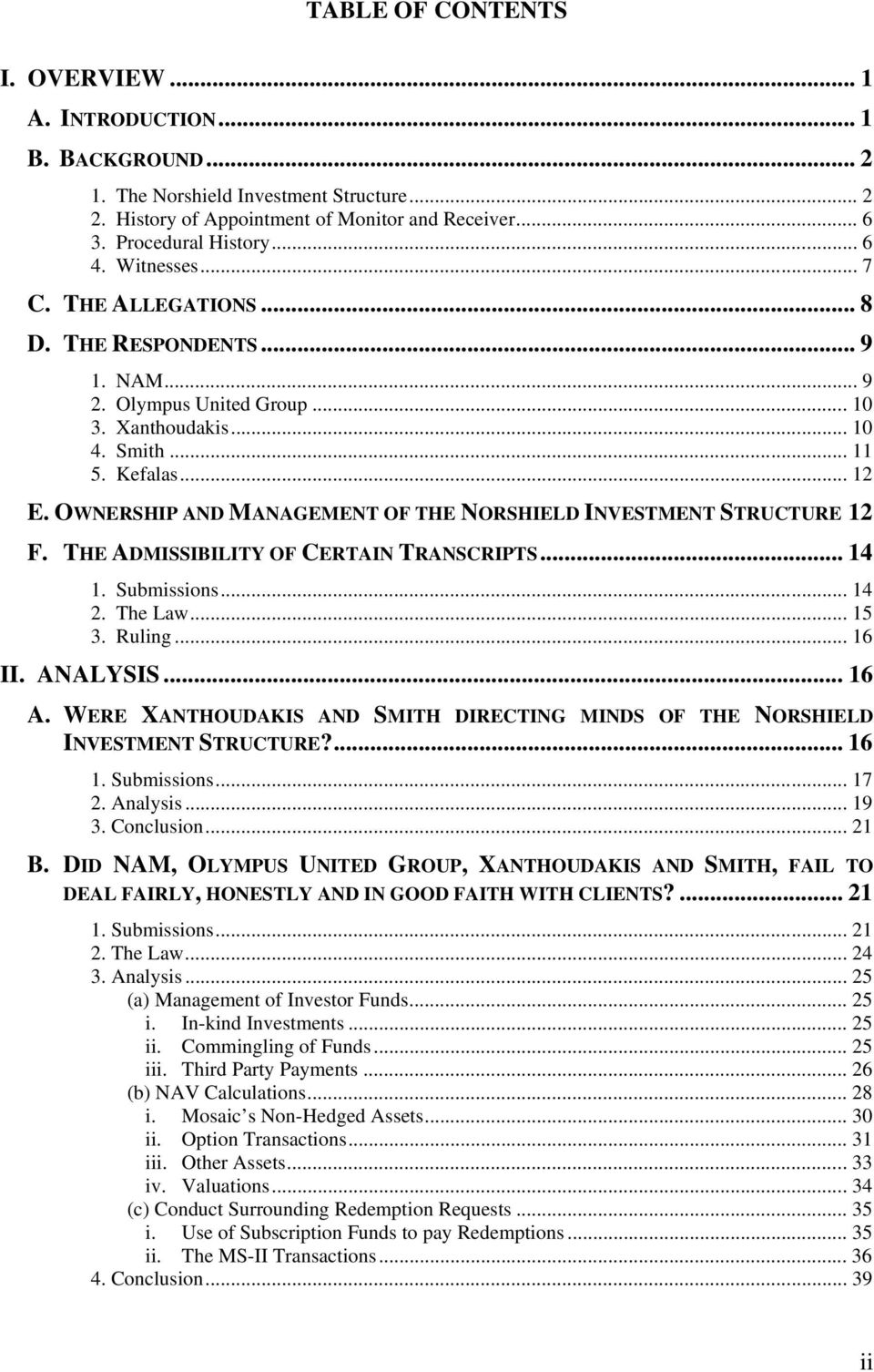 OWNERSHIP AND MANAGEMENT OF THE NORSHIELD INVESTMENT STRUCTURE 12 F. THE ADMISSIBILITY OF CERTAIN TRANSCRIPTS... 14 1. Submissions... 14 2. The Law... 15 3. Ruling... 16 II. ANALYSIS... 16 A.