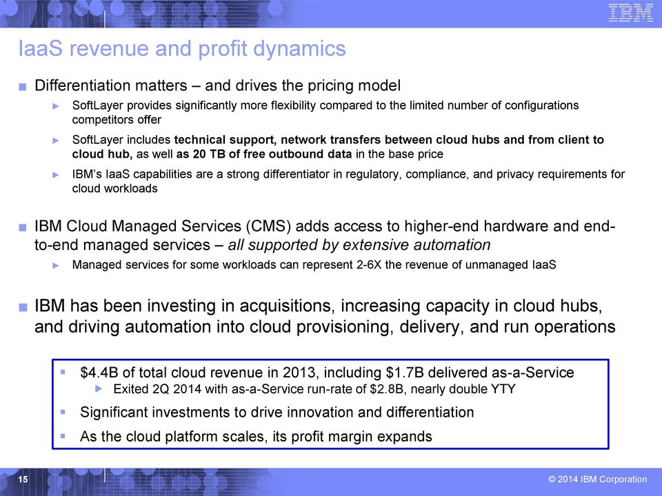 strong differentiator in regulatory, compliance, and privacy requirements for cloud workloads IBM Managed Services (CMS) adds access to higher-end hardware and endto-end managed services all
