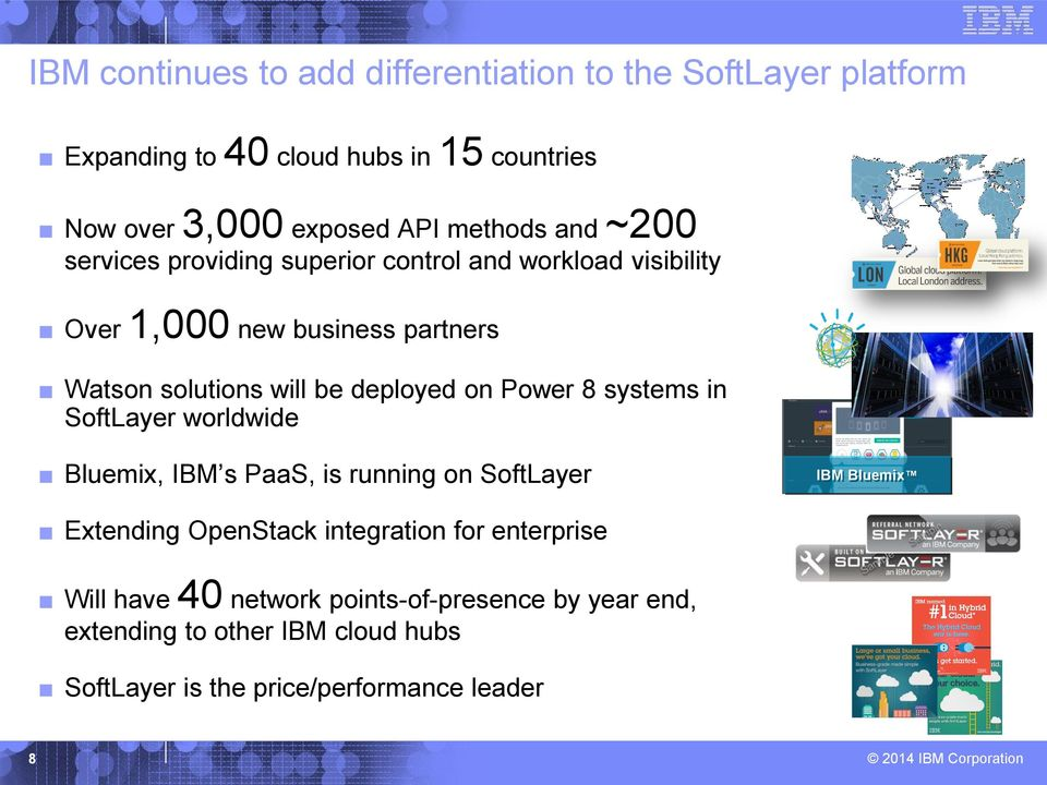 deployed on Power 8 systems in SoftLayer worldwide Bluemix, IBM s PaaS, is running on SoftLayer IBM Bluemix Extending OpenStack