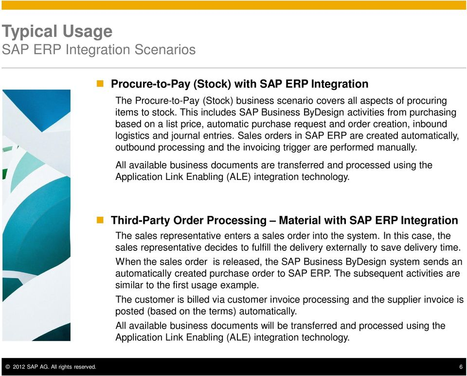 Sales orders in SAP ERP are created automatically, outbound processing and the invoicing trigger are performed manually.