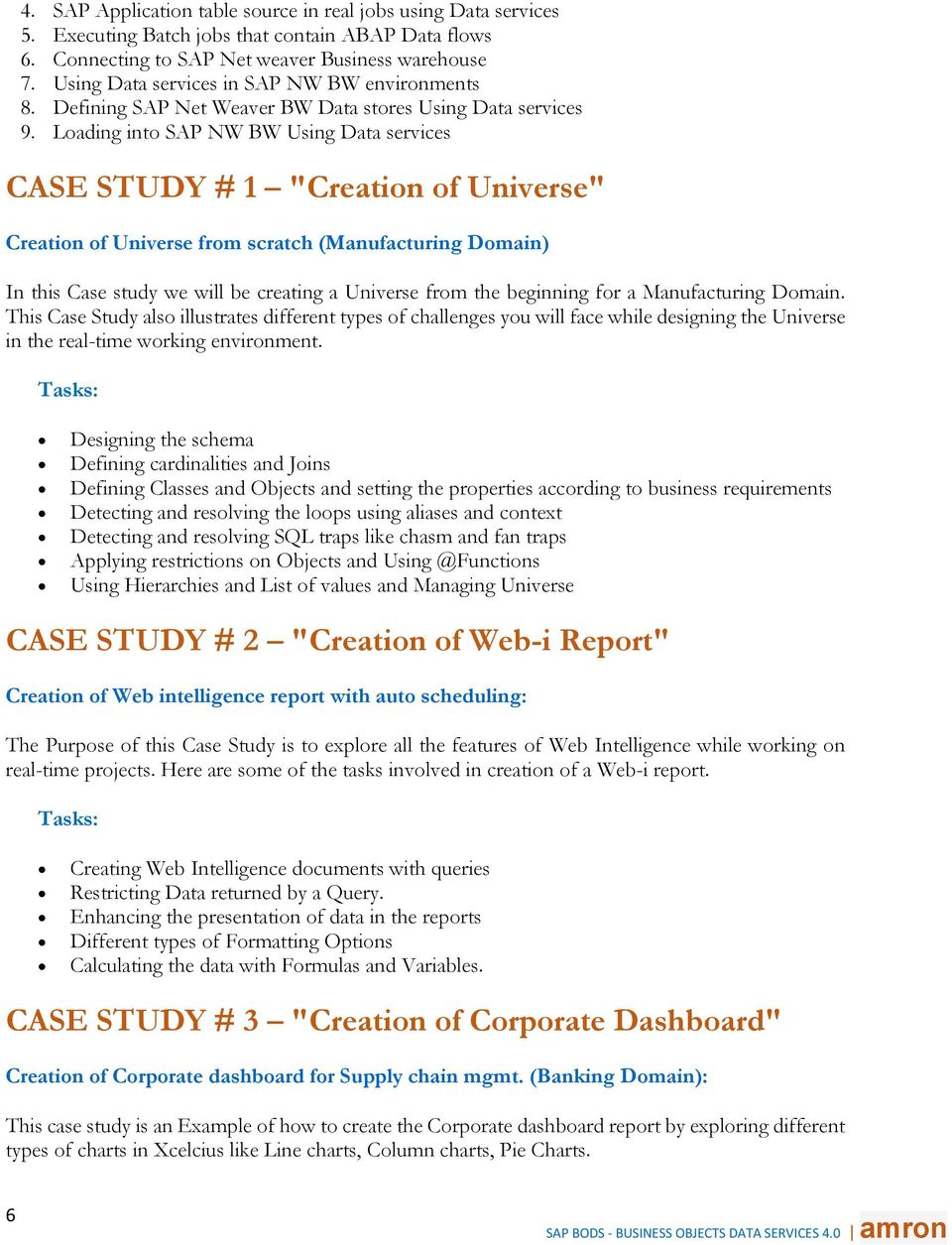 "Loading into SAP NW BW Using Data services CASE STUDY # 1 ""Creation of Universe"" Creation of Universe from scratch (Manufacturing Domain) In this Case study we will be creating a Universe from the"