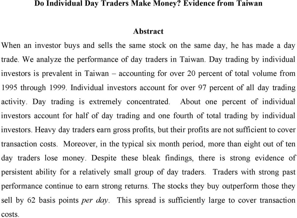 Individual investors account for over 97 percent of all day trading activity. Day trading is extremely concentrated.