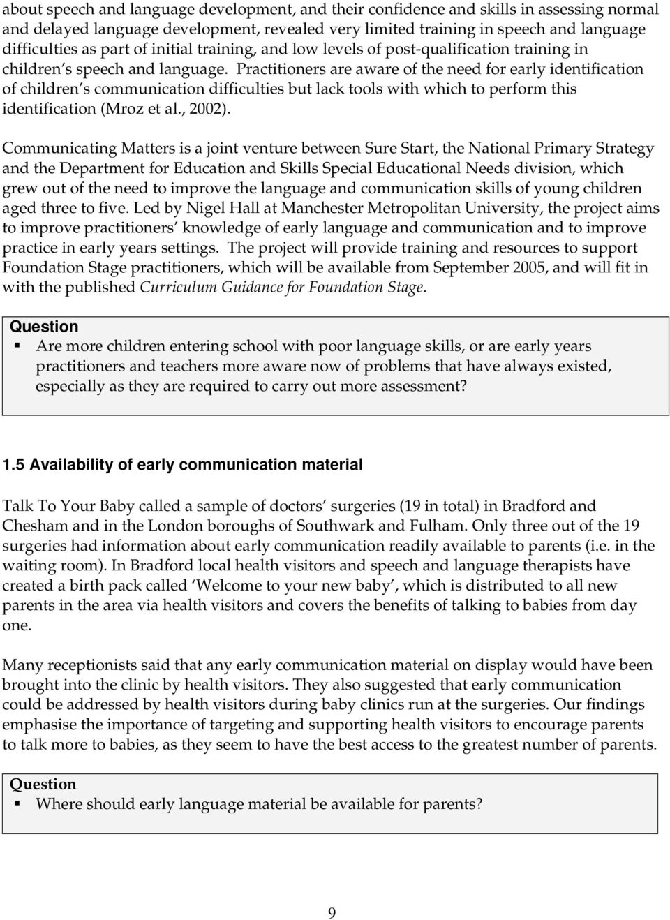 Practitioners are aware of the need for early identification of children s communication difficulties but lack tools with which to perform this identification (Mroz et al., 2002).