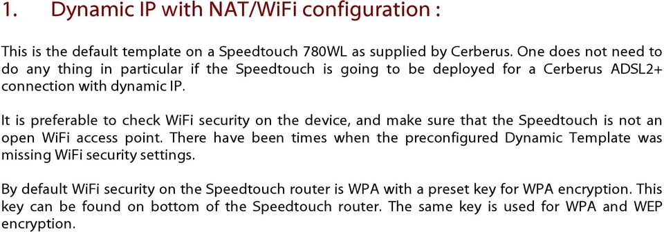 It is preferable to check WiFi security on the device, and make sure that the Speedtouch is not an open WiFi access point.