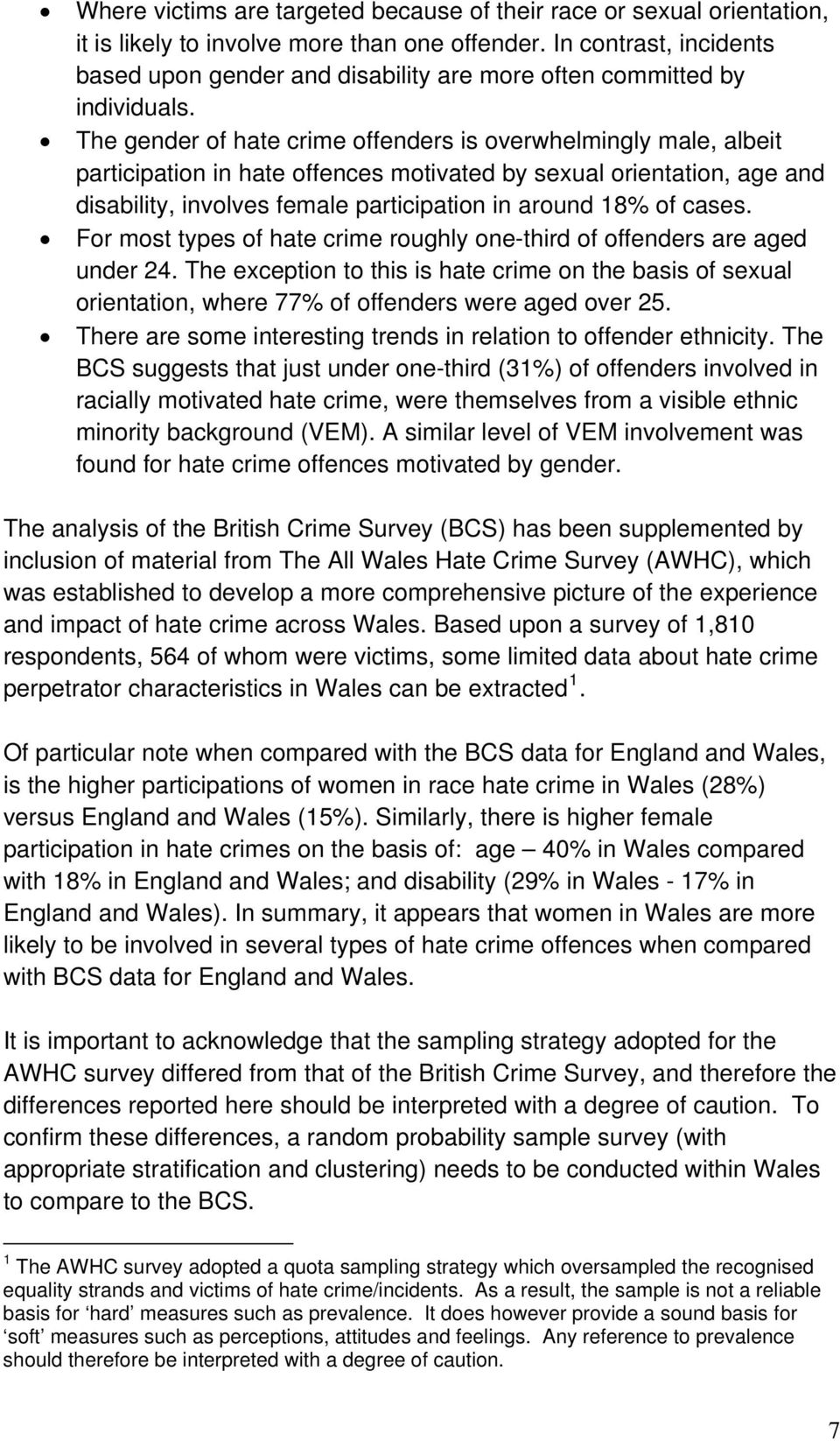 The gender of hate crime offenders is overwhelmingly male, albeit participation in hate offences motivated by sexual orientation, age and disability, involves female participation in around 18% of