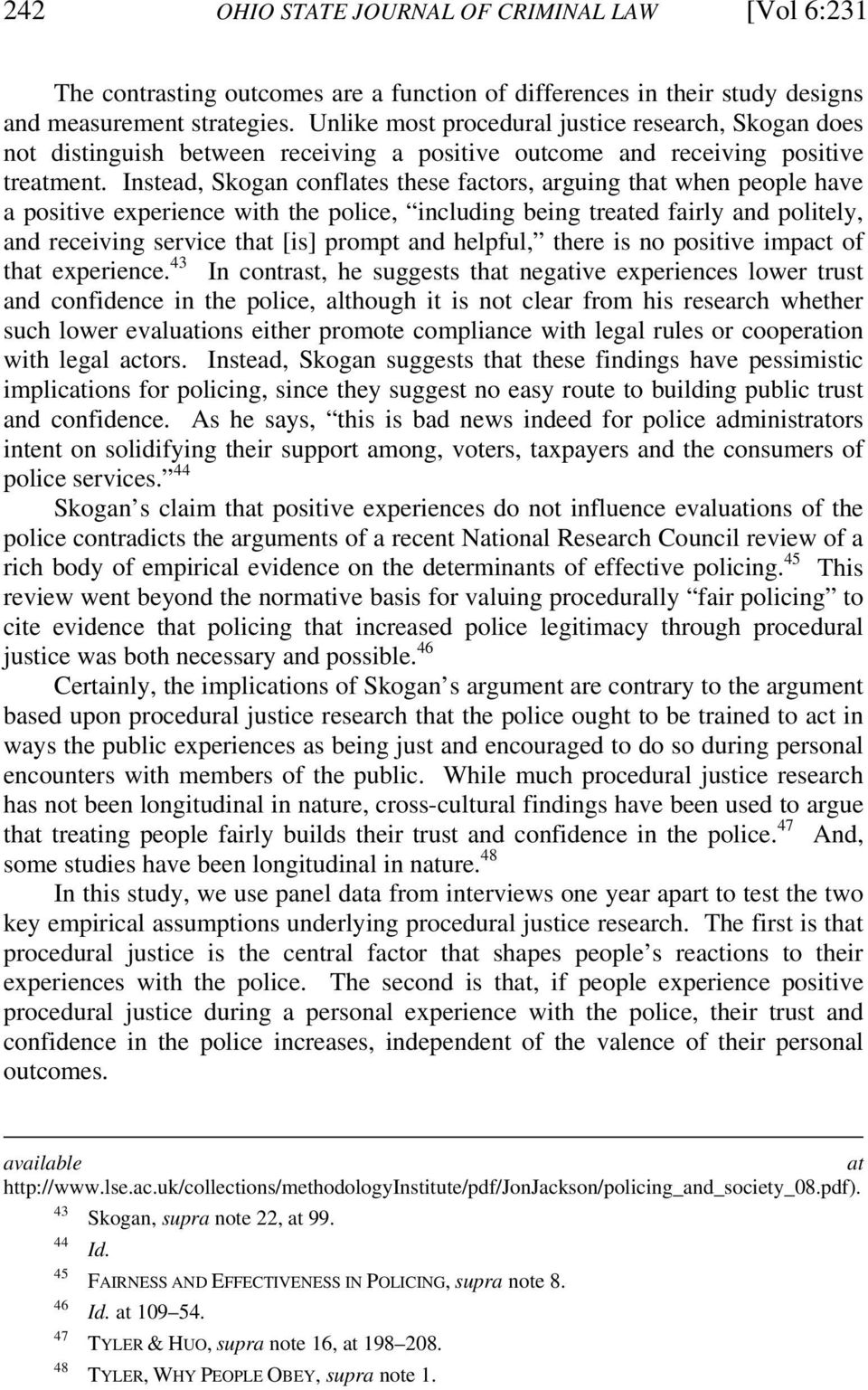 Instead, Skogan conflates these factors, arguing that when people have a positive experience with the police, including being treated fairly and politely, and receiving service that [is] prompt and