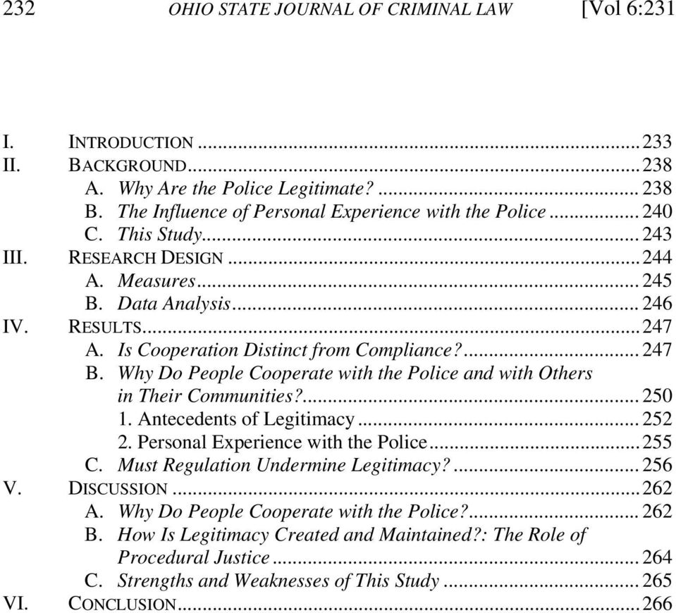 Why Do People Cooperate with the Police and with Others in Their Communities?...250 1. Antecedents of Legitimacy...252 2. Personal Experience with the Police...255 C.