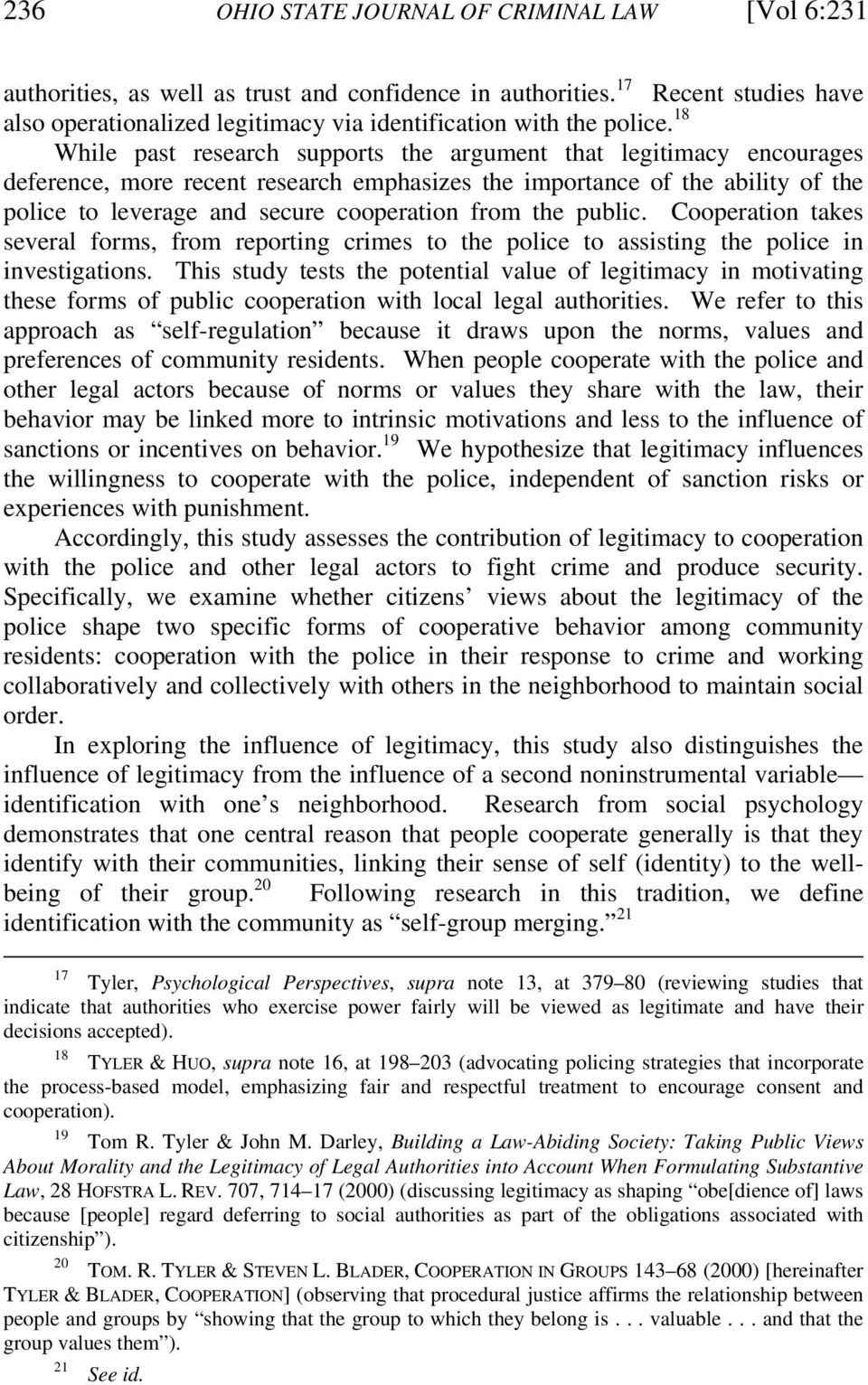18 While past research supports the argument that legitimacy encourages deference, more recent research emphasizes the importance of the ability of the police to leverage and secure cooperation from