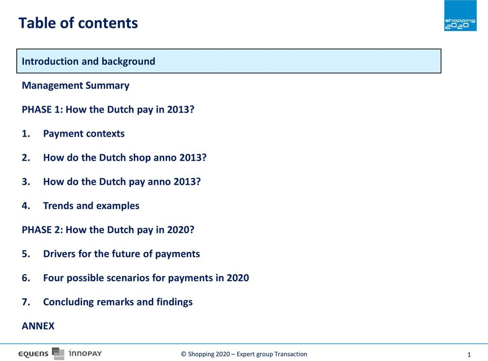 Trends and examples PHASE 2: How the Dutch pay in 2020? 5. Drivers for the future of payments 6.