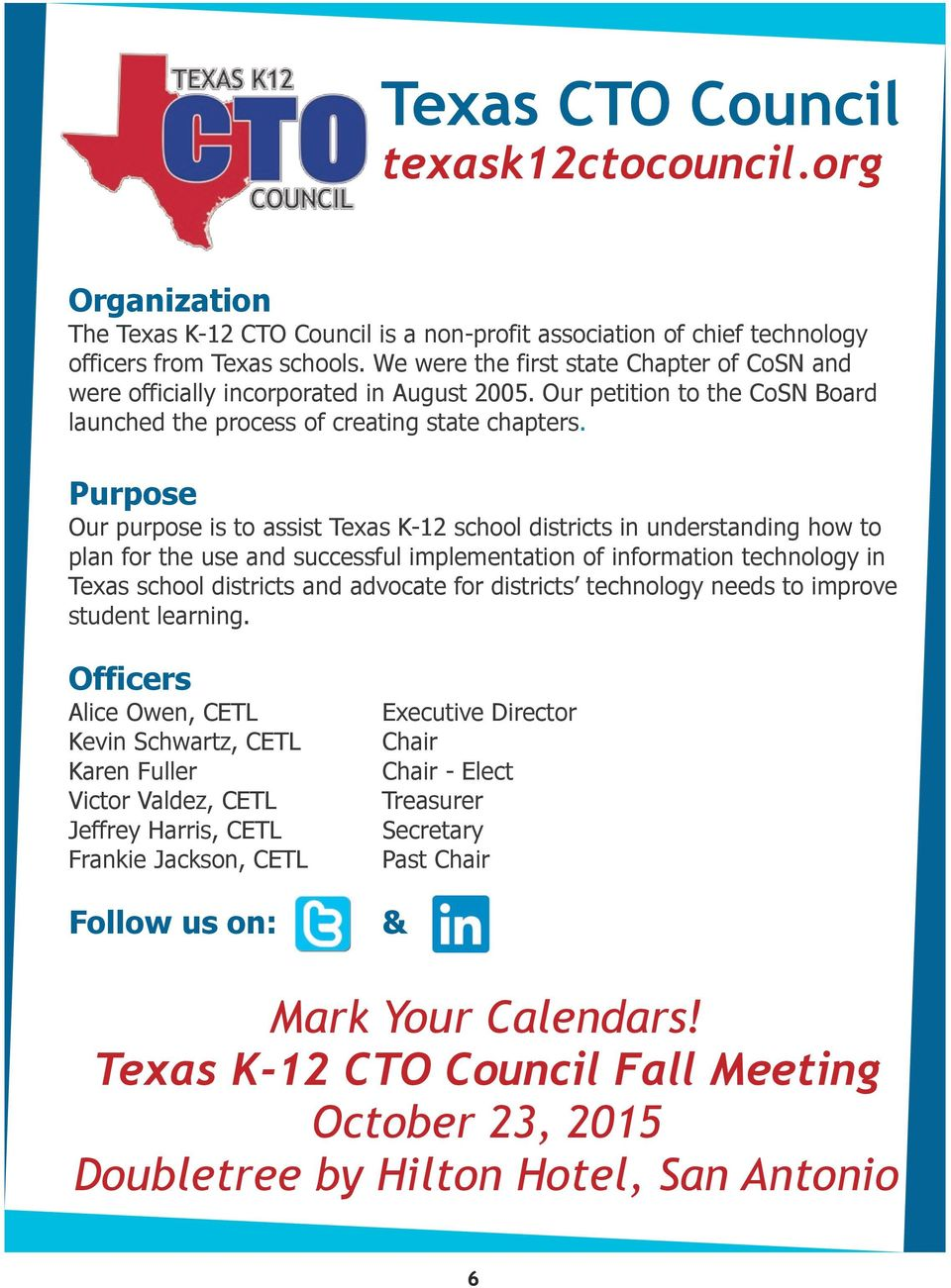 Purpose Our purpose is to assist Texas K-12 school districts in understanding how to plan for the use and successful implementation of information technology in Texas school districts and advocate