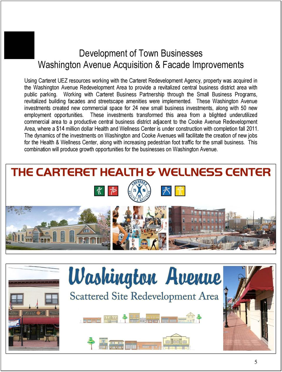 Working with Carteret Business Partnership through the Small Business Programs, revitalized building facades and streetscape amenities were implemented.