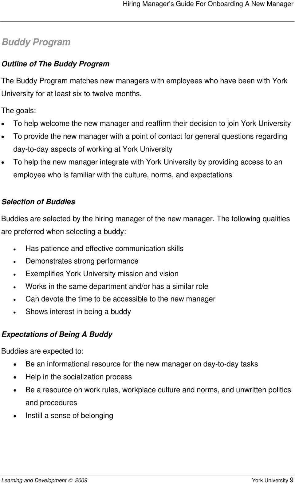 working at York University To help the new manager integrate with York University by providing access to an employee who is familiar with the culture, norms, and expectations Selection of Buddies