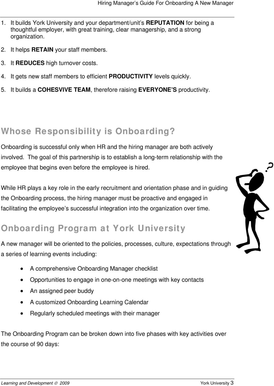 It builds a COHESVIVE TEAM, therefore raising EVERYONE S productivity. Whose Responsibility is Onboarding? Onboarding is successful only when HR and the hiring manager are both actively involved.