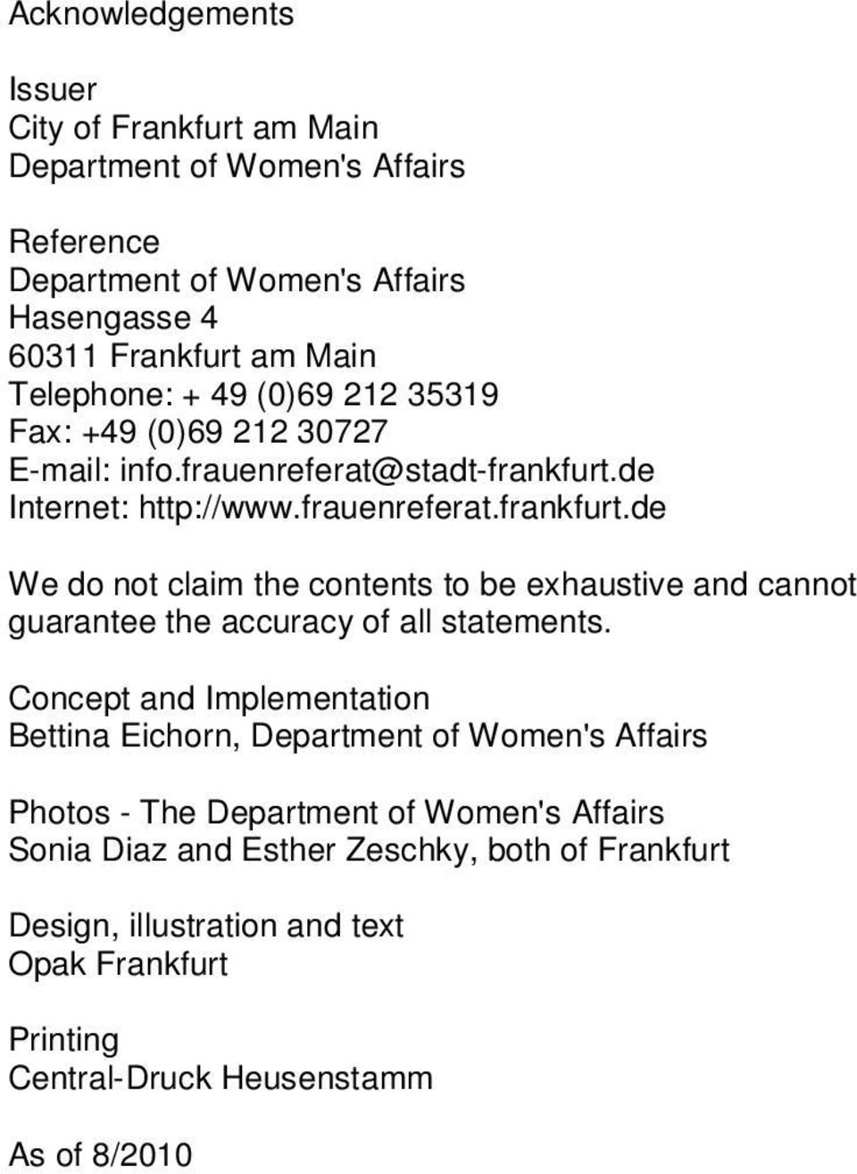 de Internet: http://www.frauenreferat.frankfurt.de We do not claim the contents to be exhaustive and cannot guarantee the accuracy of all statements.
