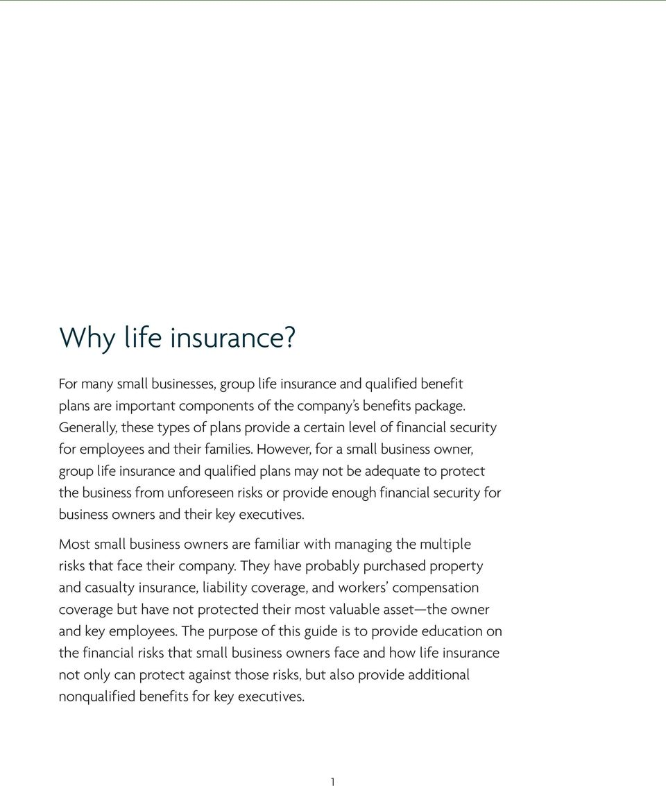 However, for a small business owner, group life insurance and qualified plans may not be adequate to protect the business from unforeseen risks or provide enough financial security for business