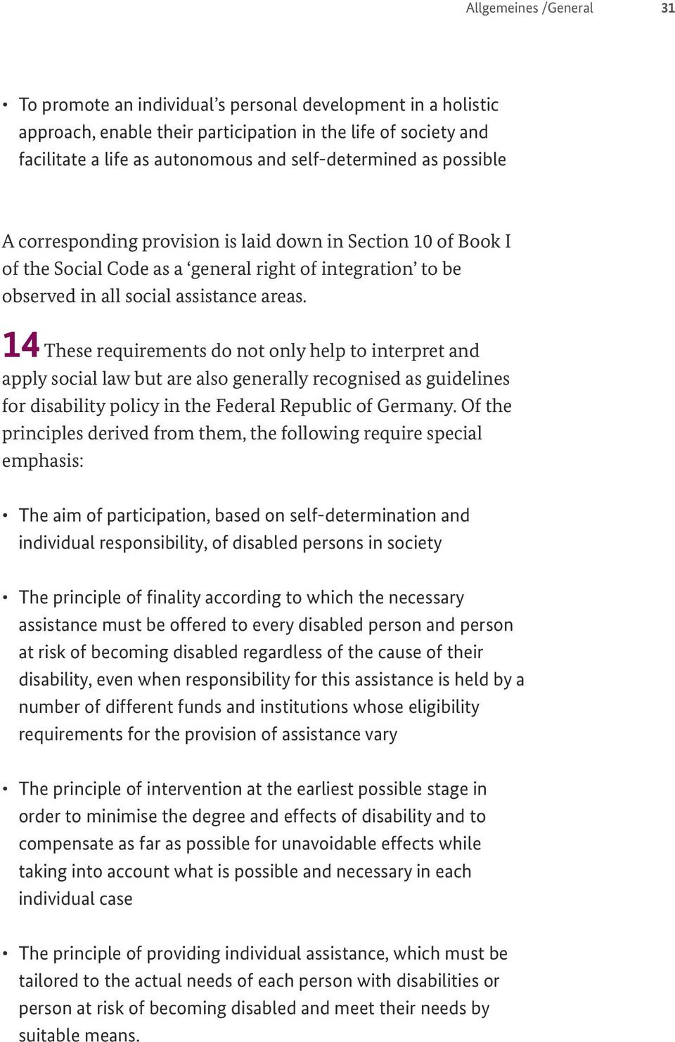 14 These requirements do not only help to interpret and apply social law but are also generally recognised as guidelines for disability policy in the Federal Republic of Germany.