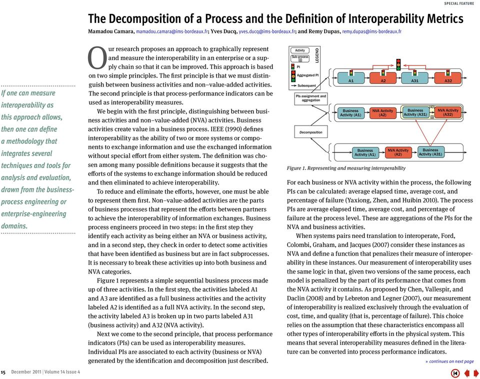 fr If one can measure interoperability as this approach allows, then one can define a methodology that integrates several techniques and tools for analysis and evaluation, drawn from the