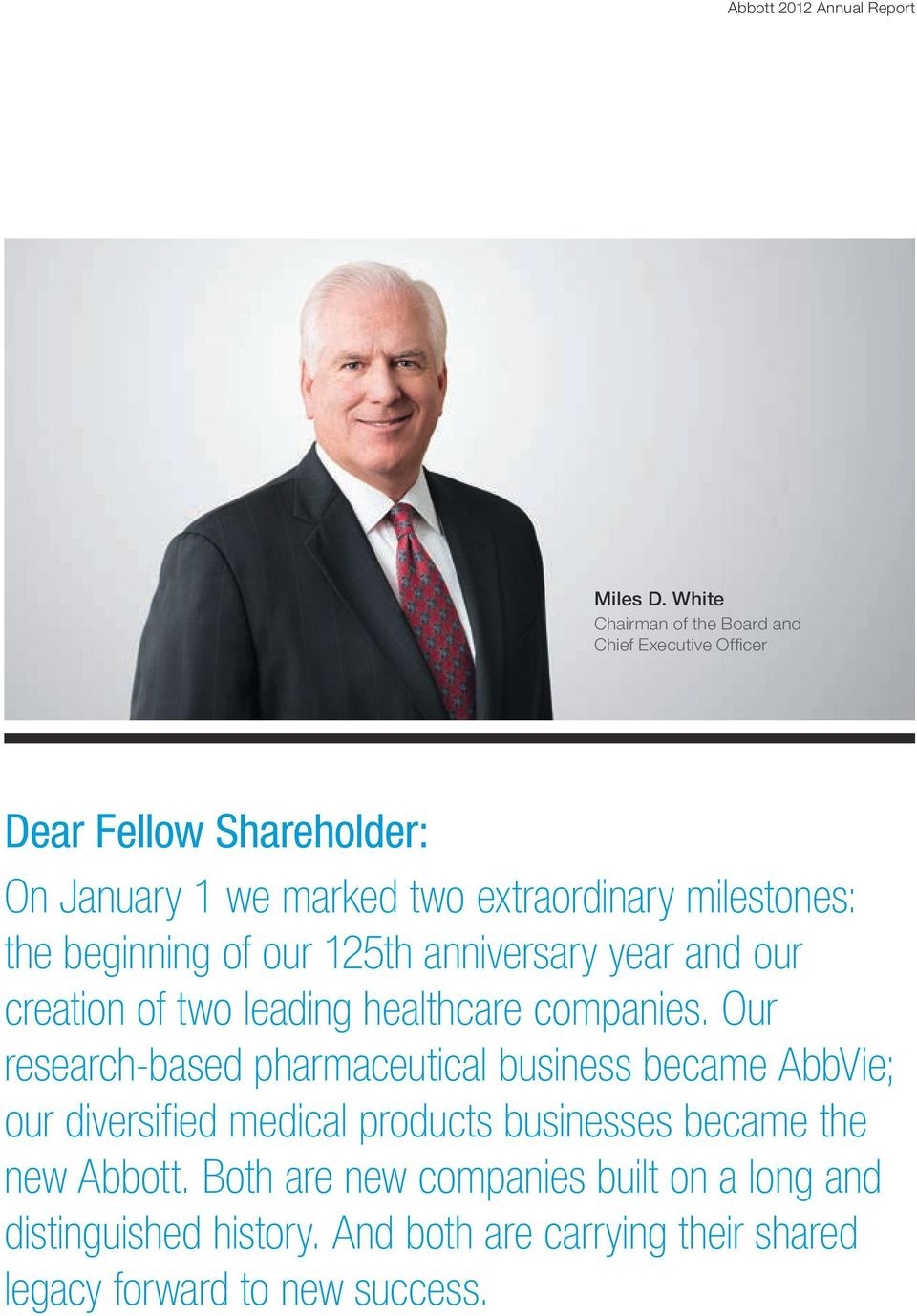 milestones: the beginning of our 125th anniversary year and our creation of two leading healthcare companies.