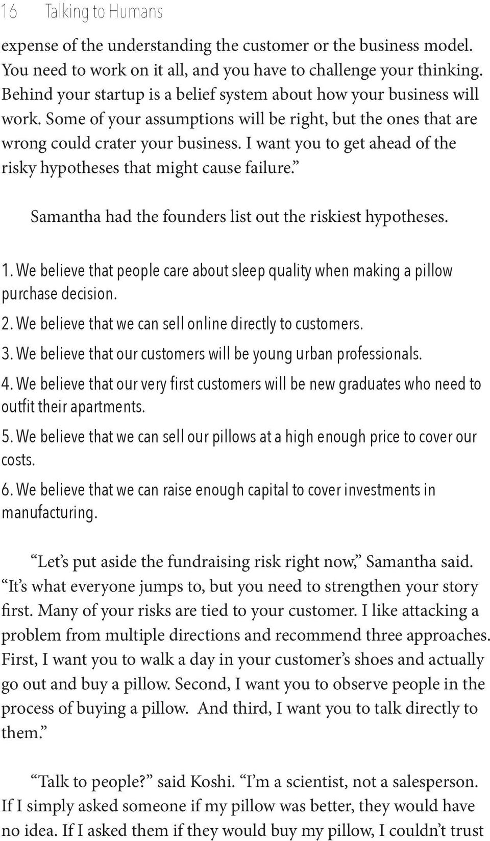 I want you to get ahead of the risky hypotheses that might cause failure. Samantha had the founders list out the riskiest hypotheses. 1.