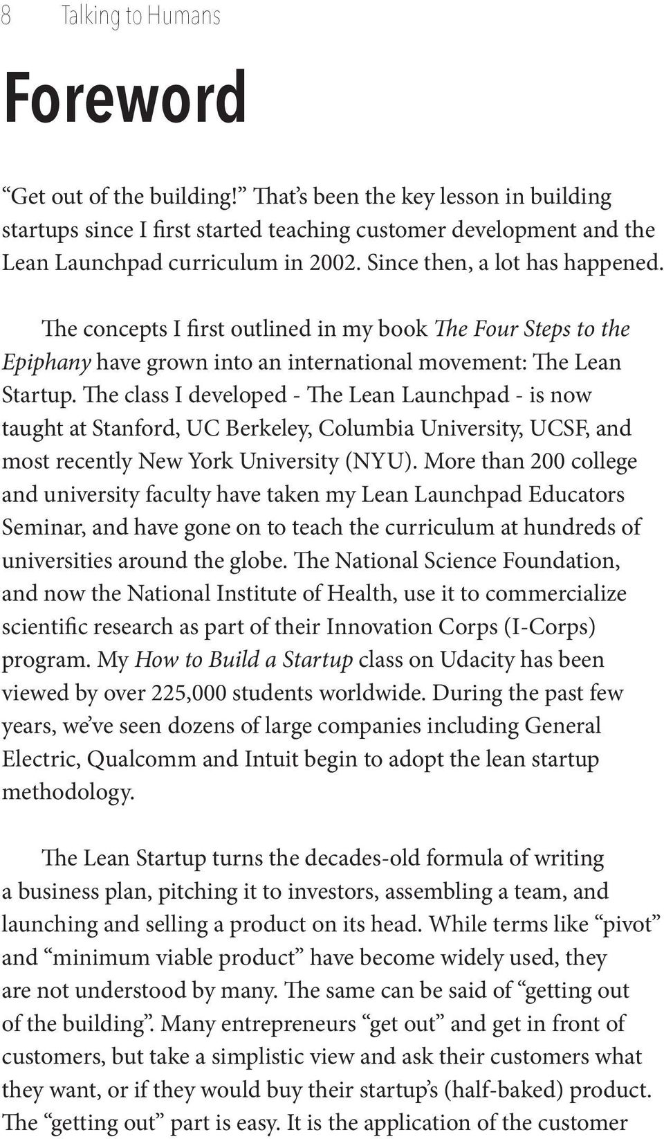 The class I developed - The Lean Launchpad - is now taught at Stanford, UC Berkeley, Columbia University, UCSF, and most recently New York University (NYU).