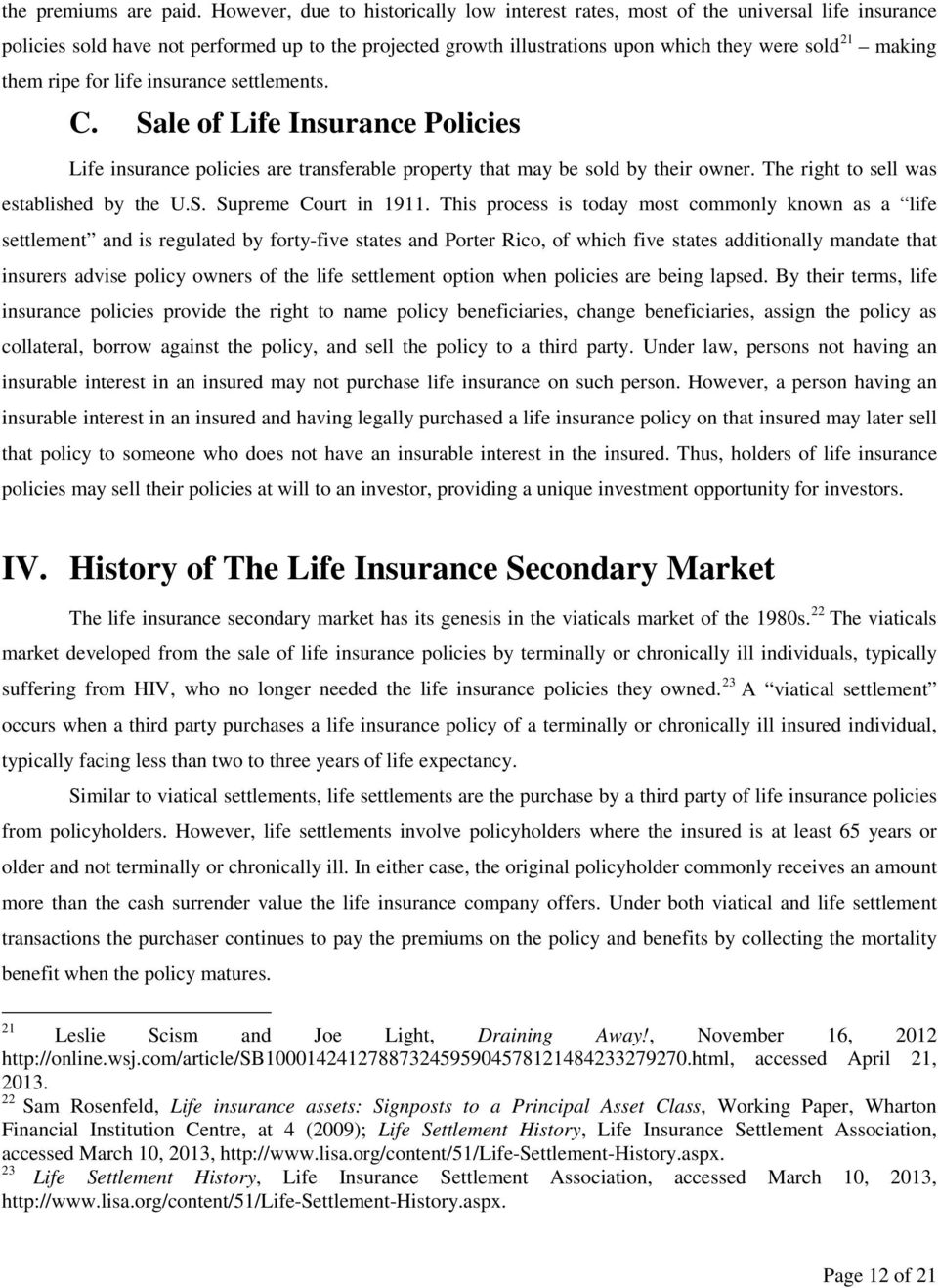 them ripe for life insurance settlements. C. Sale of Life Insurance Policies Life insurance policies are transferable property that may be sold by their owner.