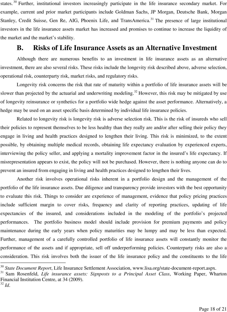 31 The presence of large institutional investors in the life insurance assets market has increased and promises to continue to increase the liquidity of the market and the market s stability. B.