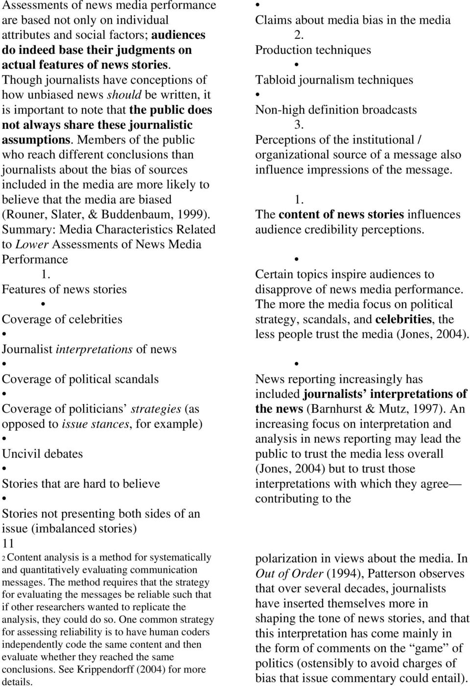 Members of the public who reach different conclusions than journalists about the bias of sources included in the media are more likely to believe that the media are biased (Rouner, Slater, &