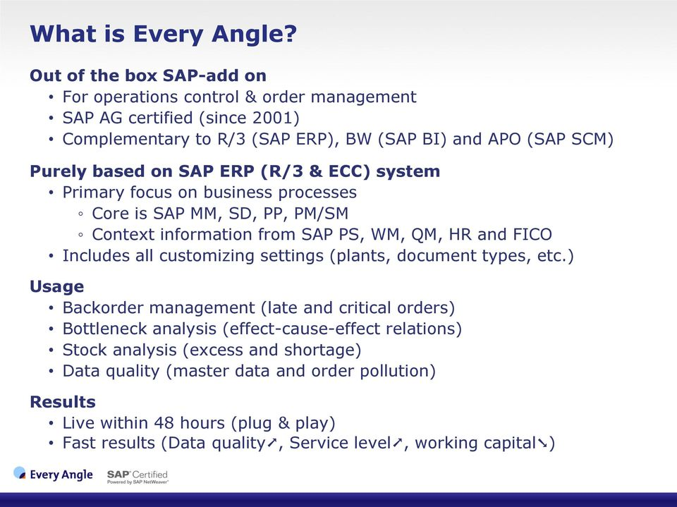 SAP ERP (R/3 & ECC) system Primary focus on business processes Core is SAP MM, SD, PP, PM/SM Context information from SAP PS, WM, QM, HR and FICO Includes all customizing