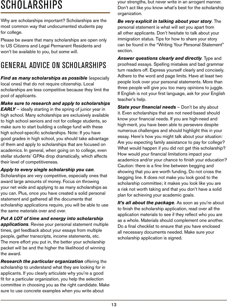 General Advice on Scholarships Find as many scholarships as possible (especially local ones) that do not require citizenship.