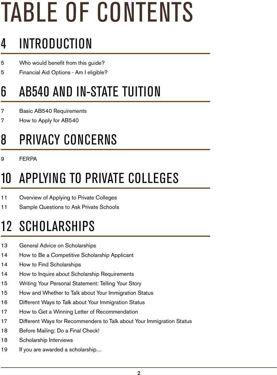 Questions to Ask Private Schools 12 SCHOLARSHIPS 13 General Advice on Scholarships 14 How to Be a Competitive Scholarship Applicant 14 How to Find Scholarships 14 How to Inquire about Scholarship