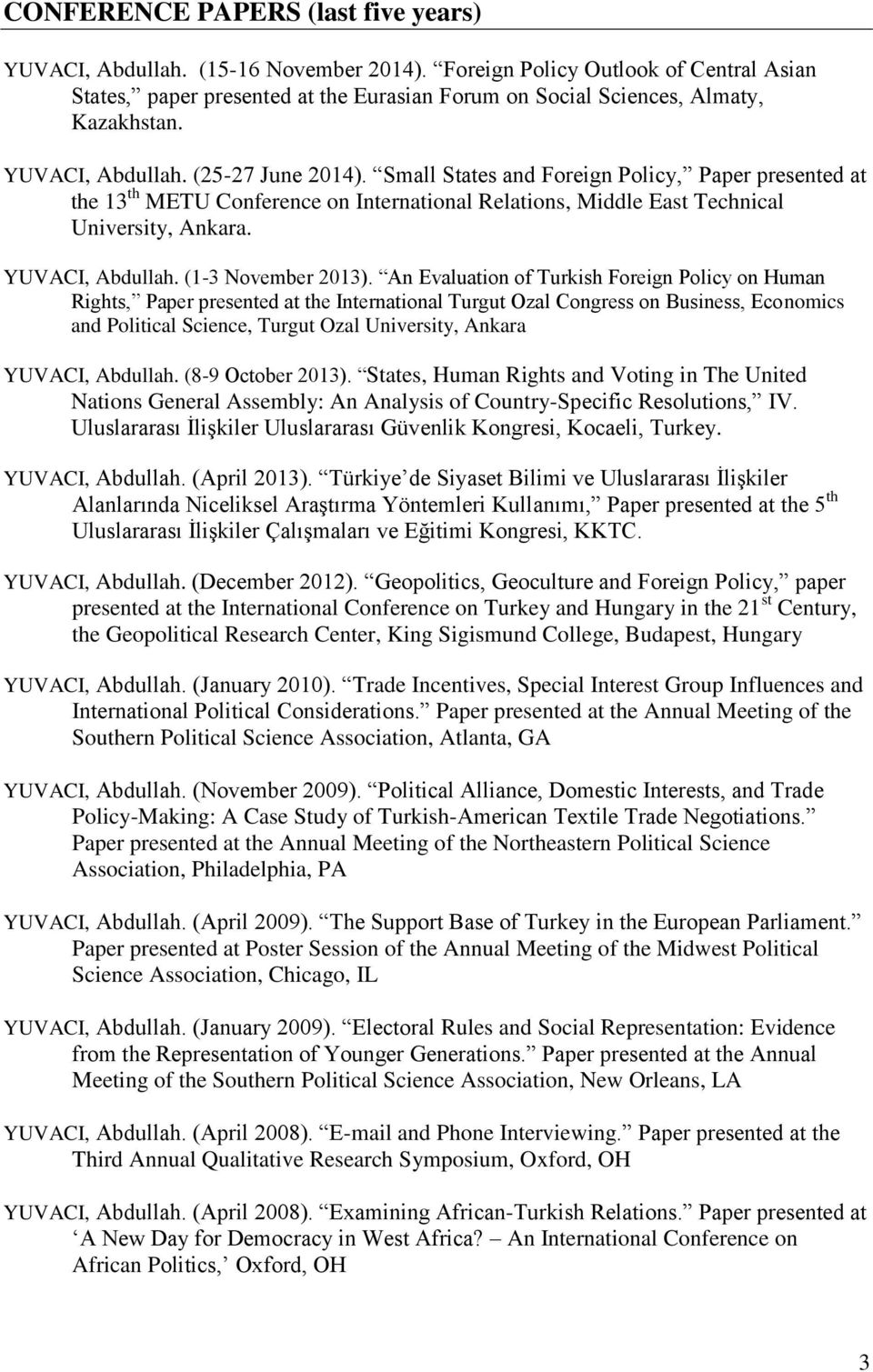 Small States and Foreign Policy, Paper presented at the 13 th METU Conference on International Relations, Middle East Technical University, Ankara. YUVACI, Abdullah. (1-3 November 2013).