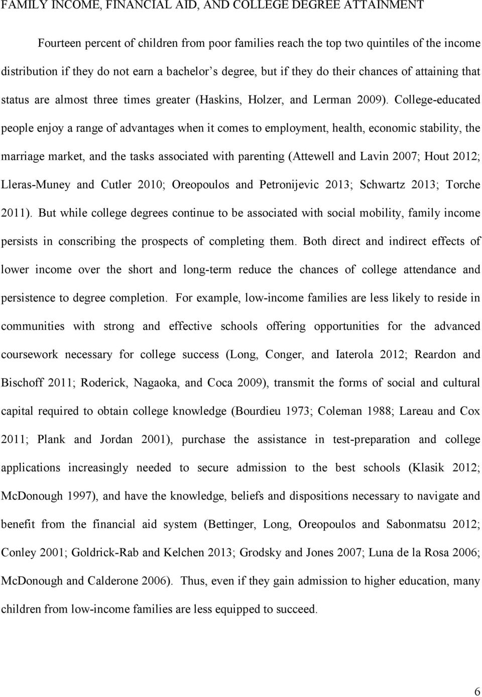 College-educated people enjoy a range of advantages when it comes to employment, health, economic stability, the marriage market, and the tasks associated with parenting (Attewell and Lavin 2007;