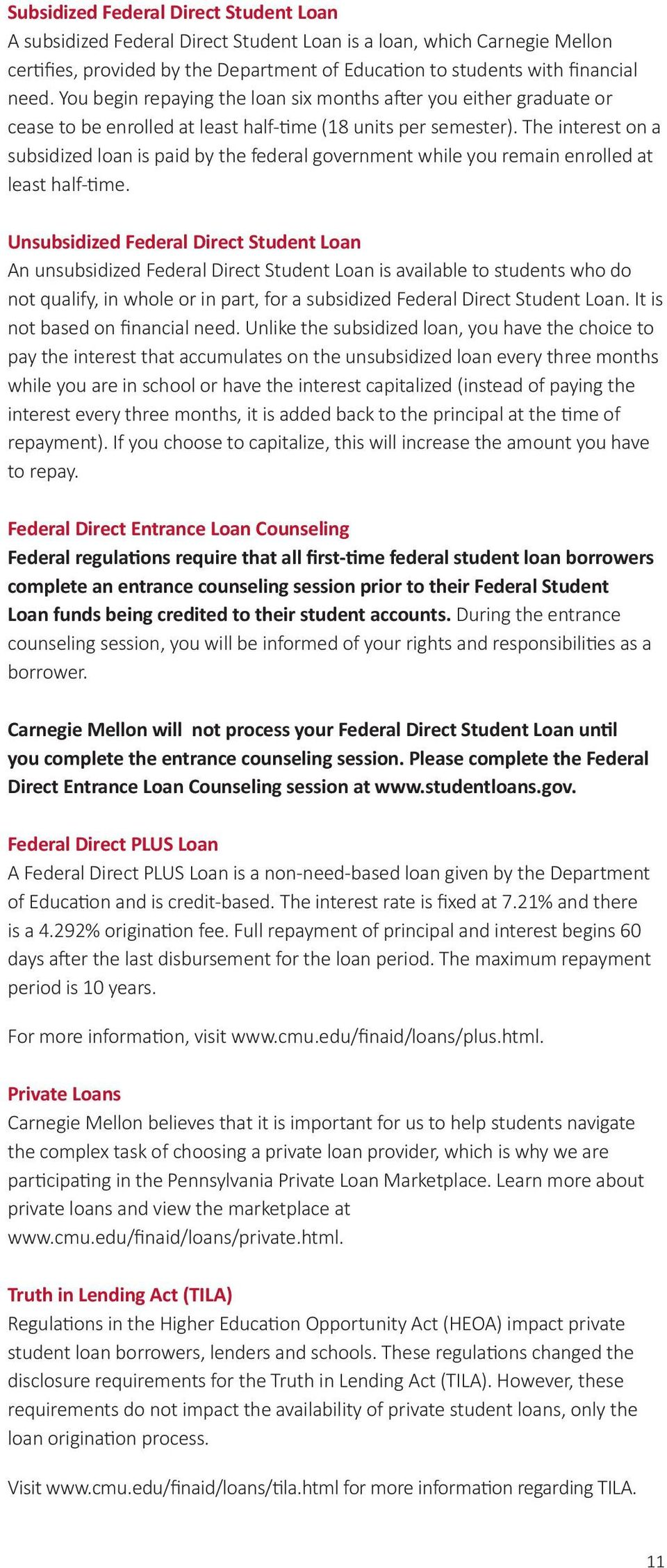 The interest on a subsidized loan is paid by the federal government while you remain enrolled at least half-time.