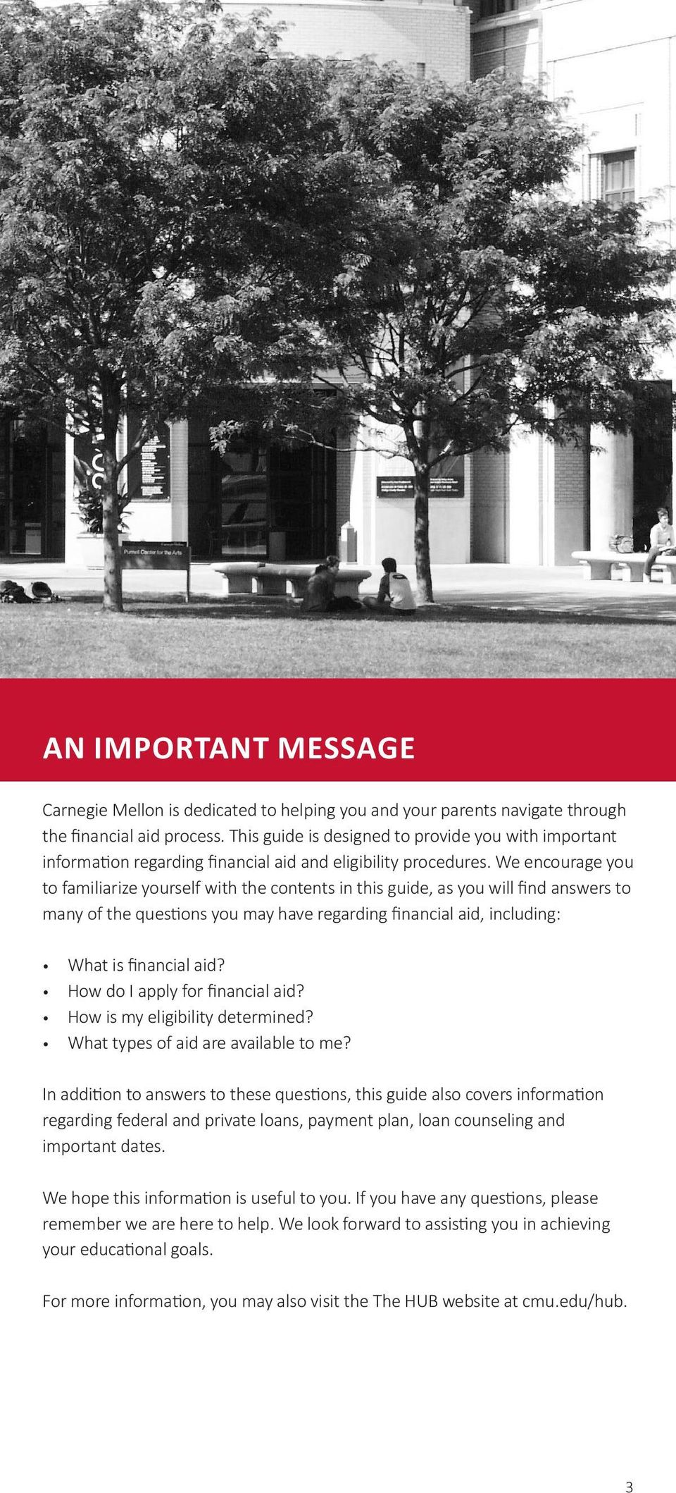 We encourage you to familiarize yourself with the contents in this guide, as you will find answers to many of the questions you may have regarding financial aid, including: What is financial aid?