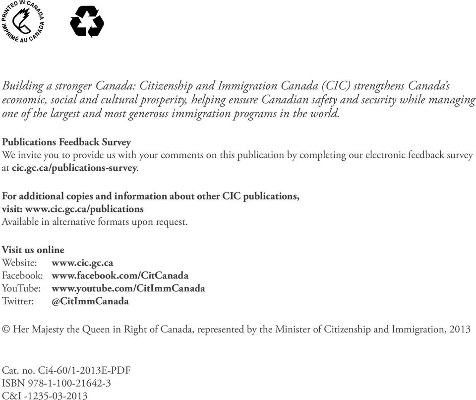 Publications Feedback Survey We invite you to provide us with your comments on this publication by completing our electronic feedback survey at cic.gc.ca/publications-survey.