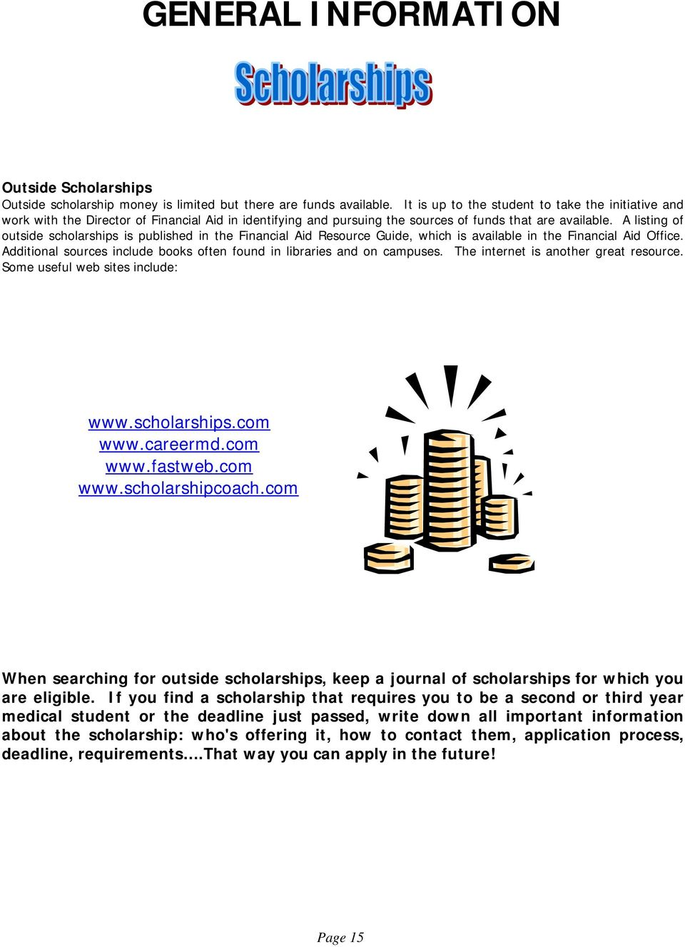 A listing of outside scholarships is published in the Financial Aid Resource Guide, which is available in the Financial Aid Office.