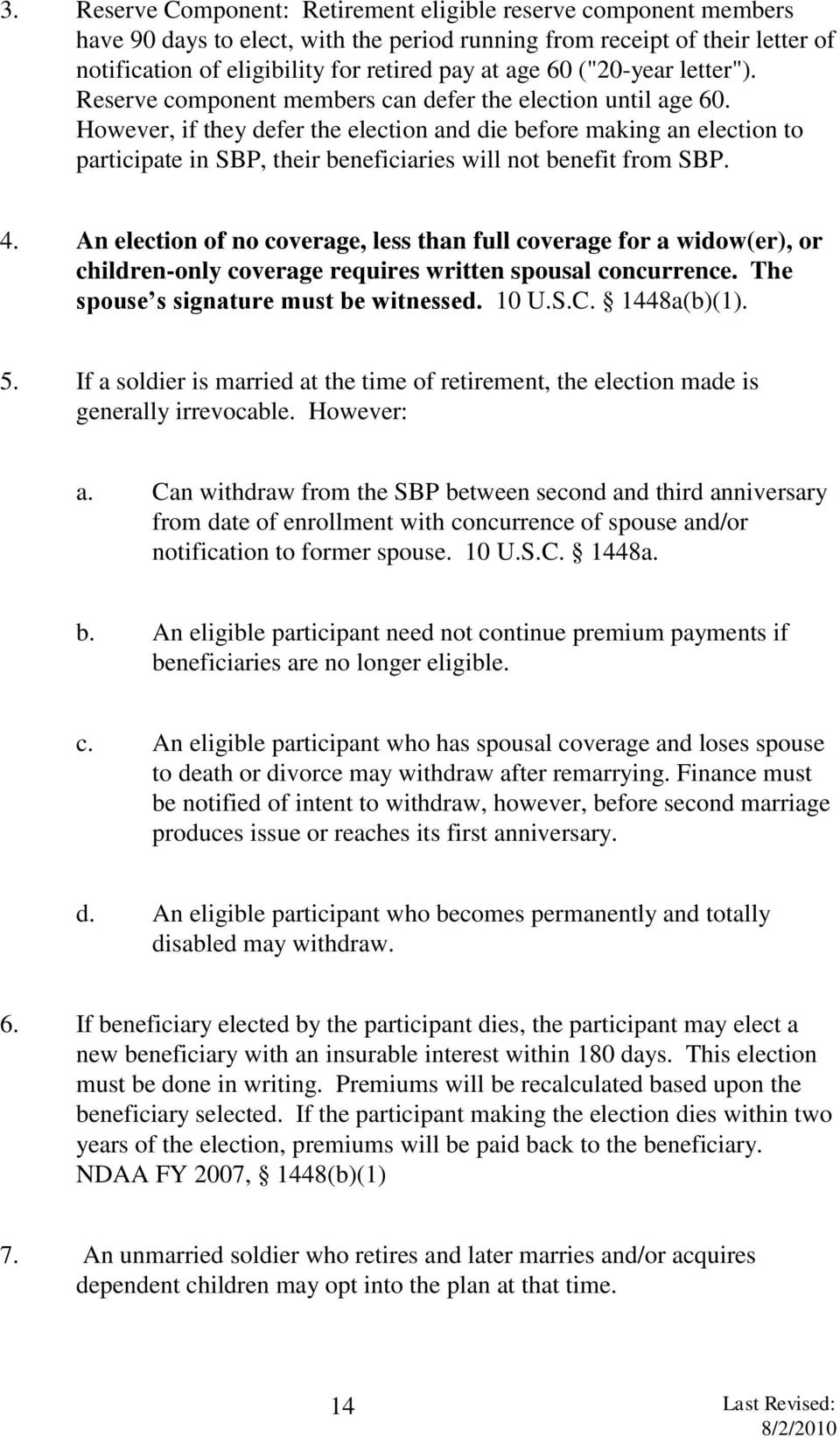 However, if they defer the election and die before making an election to participate in SBP, their beneficiaries will not benefit from SBP. 4.