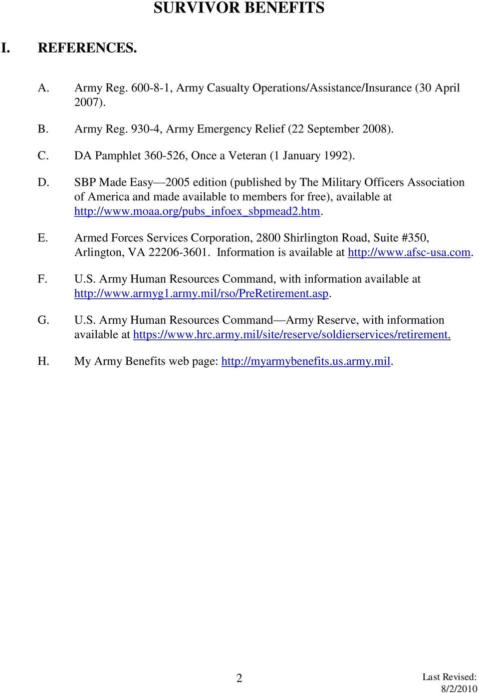 Information is available at http://www.afsc-usa.com. F. U.S. Army Human Resources Command, with information available at http://www.armyg1.army.mil/rso/preretirement.asp. G. U.S. Army Human Resources Command Army Reserve, with information available at https://www.