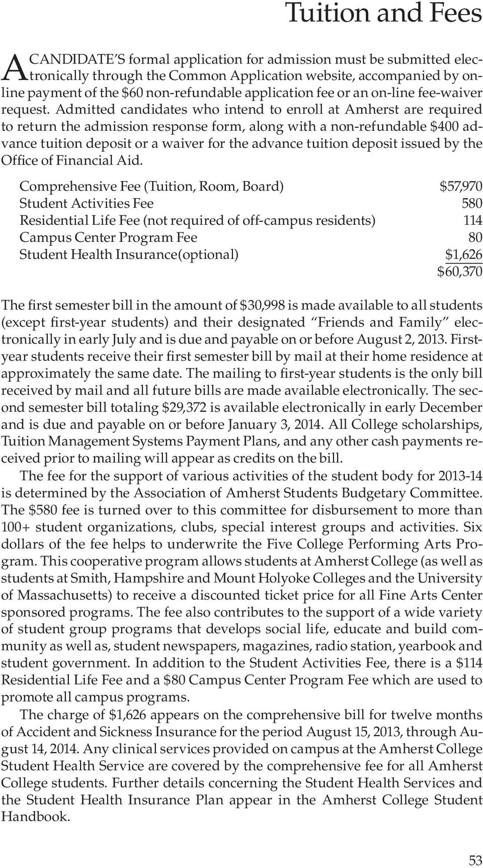 Admitted candidates who intend to enroll at Amherst are required to return the admission response form, along with a non-refundable $400 advance tuition deposit or a waiver for the advance tuition