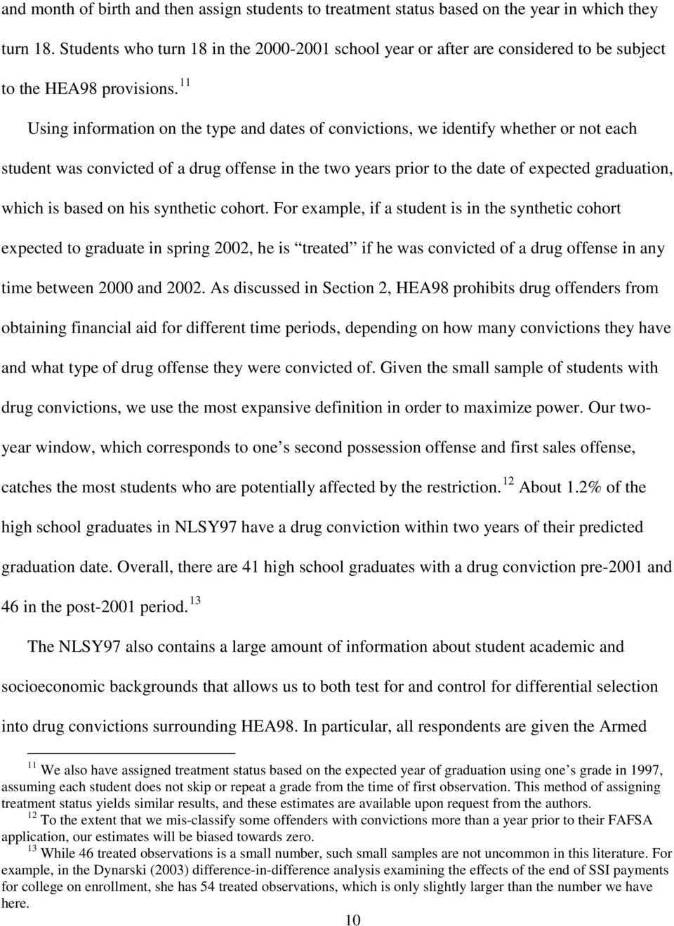 11 Using information on the type and dates of convictions, we identify whether or not each student was convicted of a drug offense in the two years prior to the date of expected graduation, which is