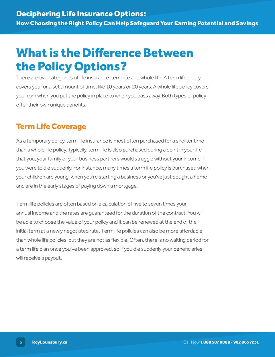 Both types of policy offer their own unique benefits. Term Life Coverage As a temporary policy, term life insurance is most often purchased for a shorter time than a whole life policy.