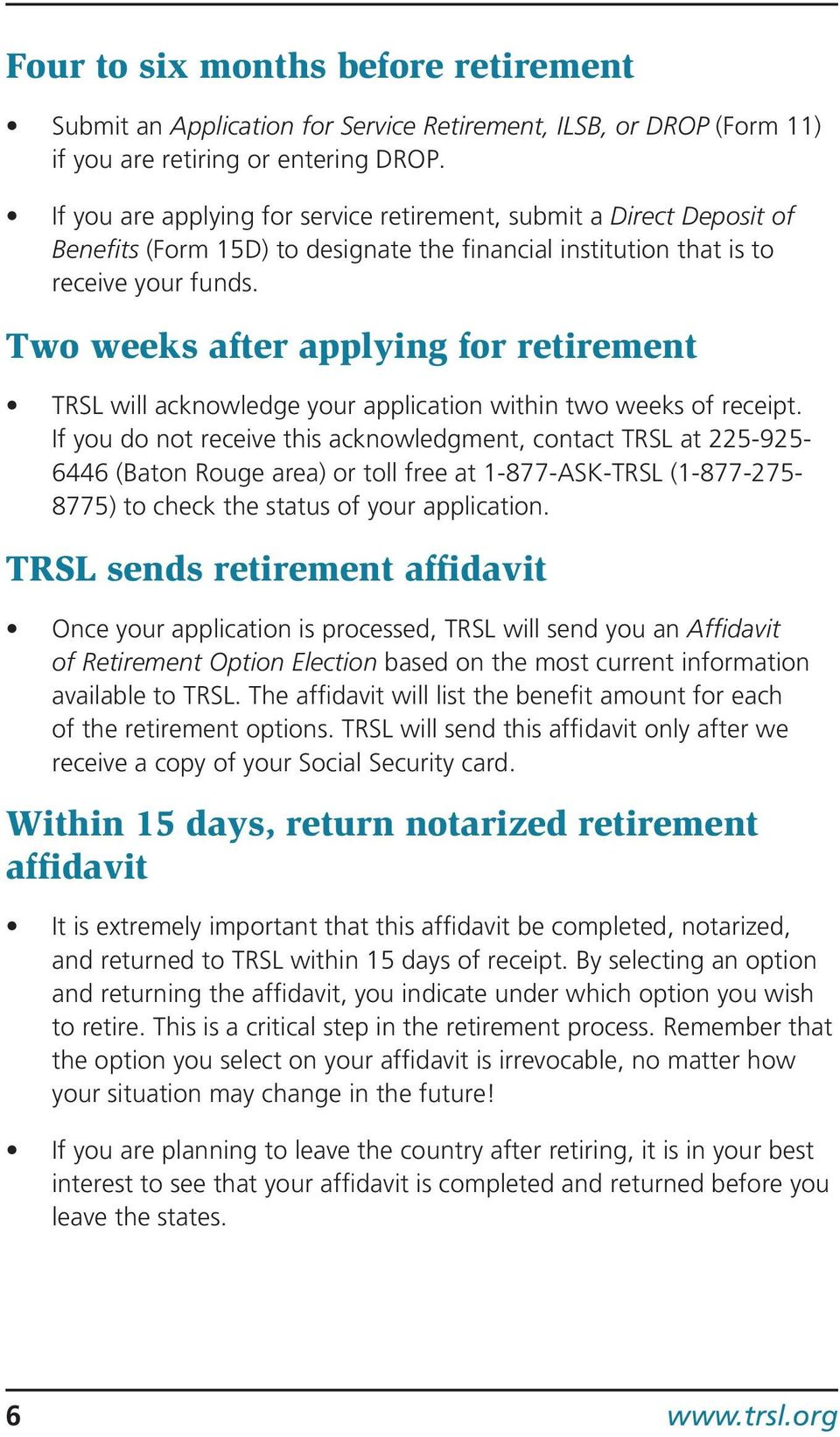 Two weeks after applying for retirement TRSL will acknowledge your application within two weeks of receipt.